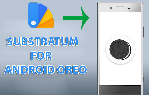 How to Install Substratum on Android Oreo